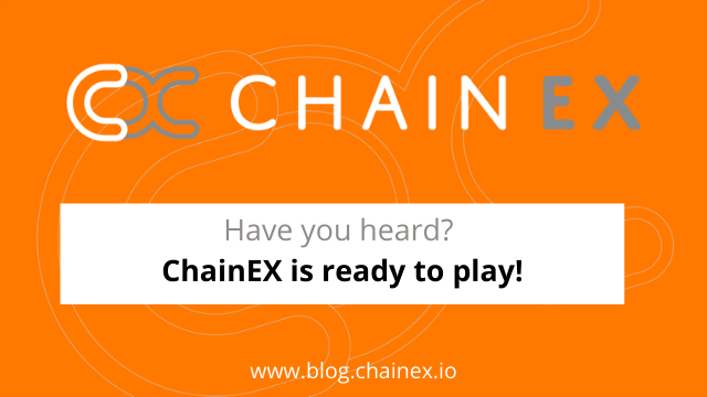 Have you heard? ChainEX is ready to play!